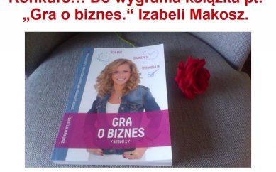 """Konkurs! Wygraj książkę """"Gra o biznes"""" Izabeli Makosz!"""
