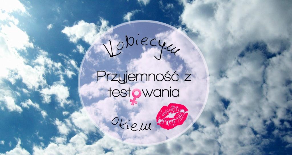 kobiecym_okiem_przyjemnosc_z_testowania