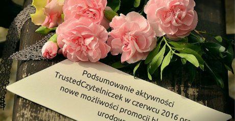 Podsumowanie aktywności TrustedCzytelniczek w czerwcu 2016 oraz nowe możliwości promocji blogerek urodowych