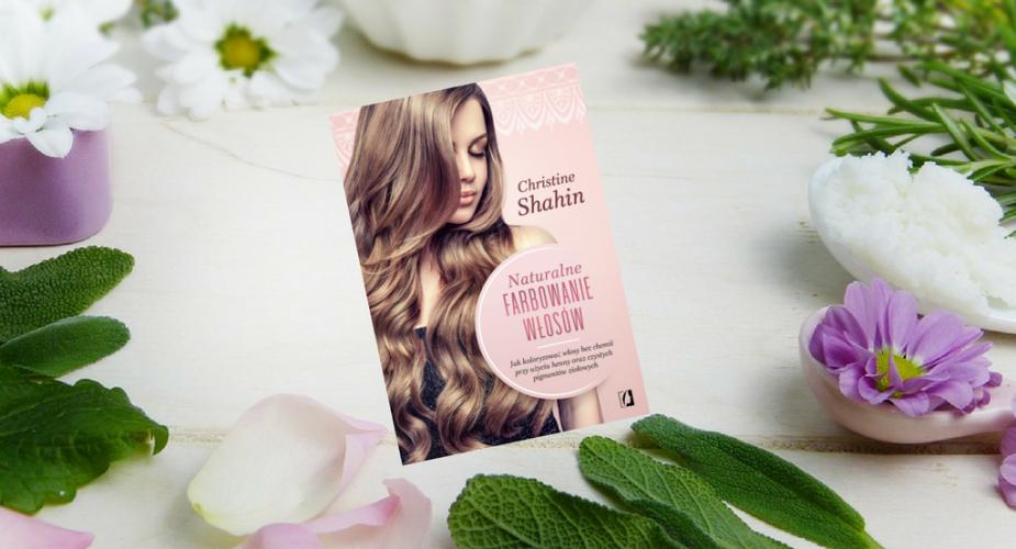 Naturalne farbowanie włosów — książka Christine Shahin wkrótce w sprzedaży