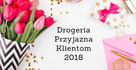 23 Tytuły Drogeria Przyjazna Klientowi 2018 — zdaniem naszej Redakcji