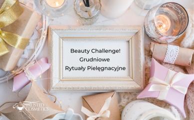 Beauty Challenge! Grudniowe Rytuały Pielęgnacyjne. Zapowiedź wyzwania kosmetycznego